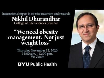 BYU College of Life Sciences Seminar with Dr. Nikhil Dhurandhar Nov 11, 2020