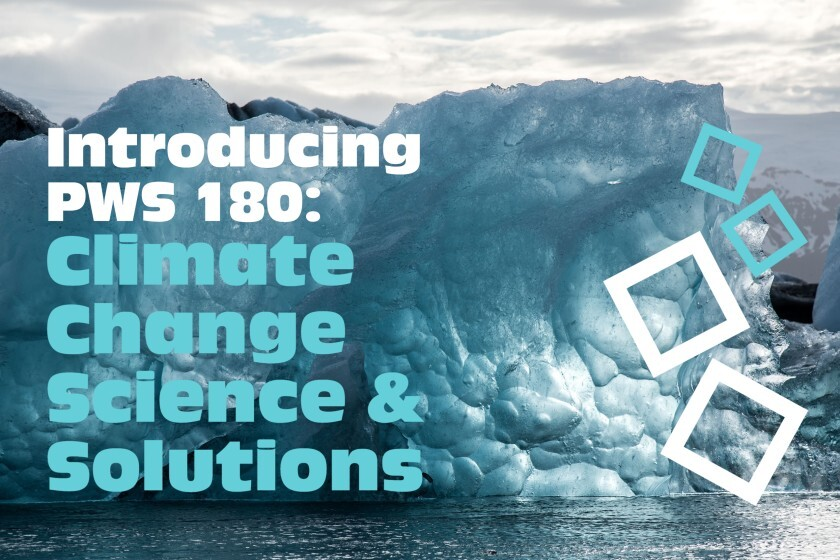 Introducing PWS 180: Climate Change Science & Solutions