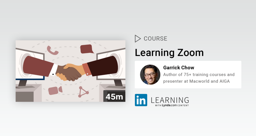 Learning Zoom - By Garrick Chow - Course on LinkedIn Learning