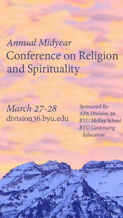 The APA Division 36 Midyear Conference sponsored by BYU will bring worldwide experts to present research in psychology from religious and spiritual perspectives.
