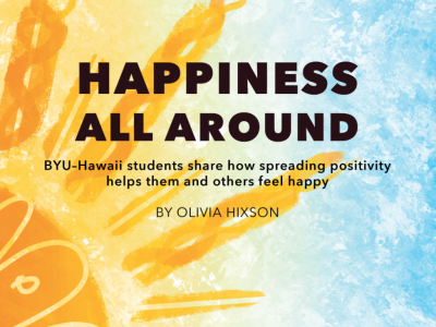 BYU–Hawaii students share how spreading positivity helps them and others feel happy during pandemic