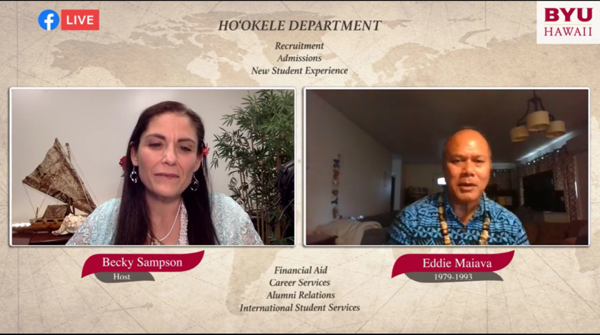 """Screenshot of the BYUH video event of two screens one with the words underneath """"Becky Sampson, host"""" and the other with """"Ediie Maiava, 1979-1993"""" with other words """"Ho'okele Department, recruitment, admissions, new student experience, financial aid, career services, alumni relations and international student services."""""""